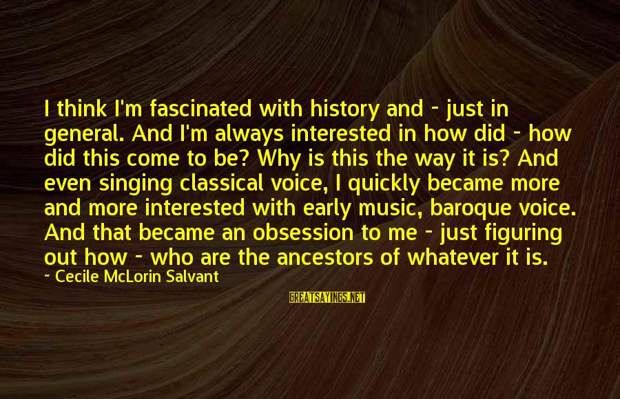 The Singing Voice Sayings By Cecile McLorin Salvant: I think I'm fascinated with history and - just in general. And I'm always interested