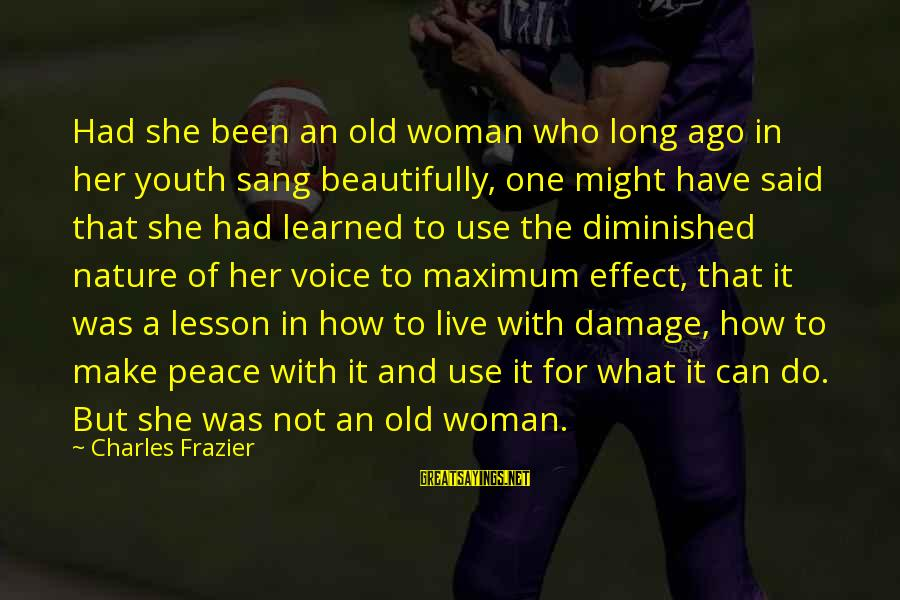 The Singing Voice Sayings By Charles Frazier: Had she been an old woman who long ago in her youth sang beautifully, one