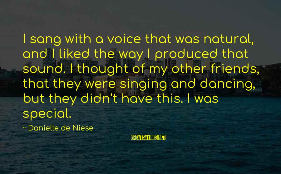 The Singing Voice Sayings By Danielle De Niese: I sang with a voice that was natural, and I liked the way I produced