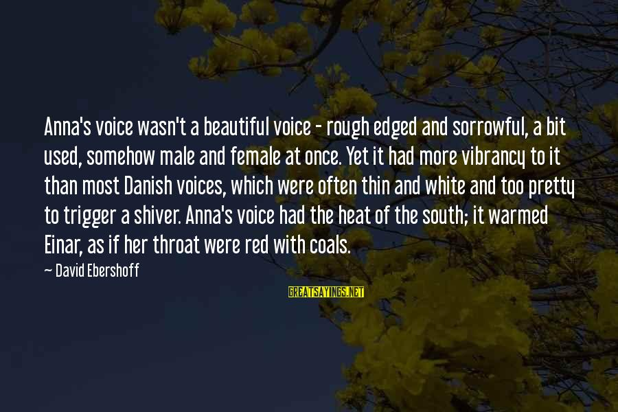 The Singing Voice Sayings By David Ebershoff: Anna's voice wasn't a beautiful voice - rough edged and sorrowful, a bit used, somehow
