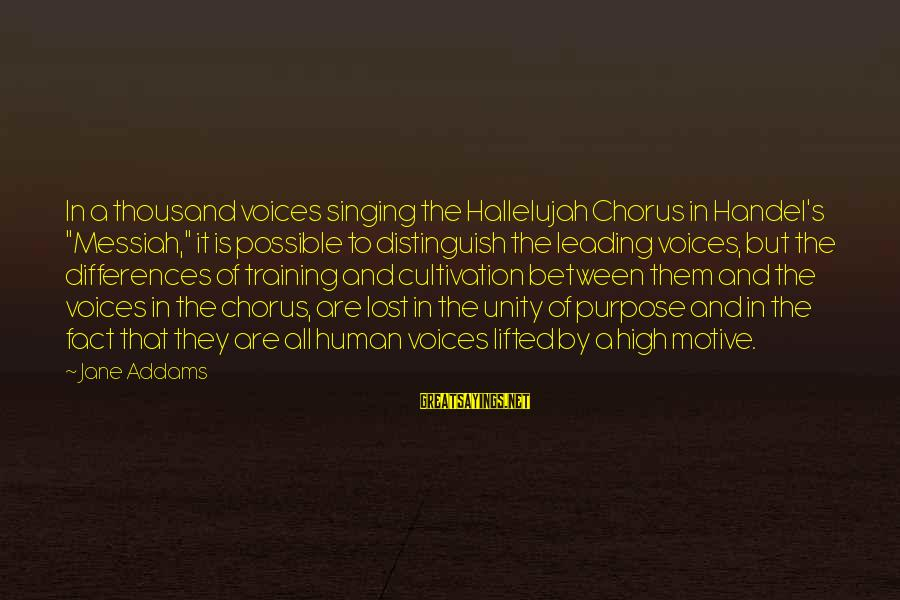 """The Singing Voice Sayings By Jane Addams: In a thousand voices singing the Hallelujah Chorus in Handel's """"Messiah,"""" it is possible to"""