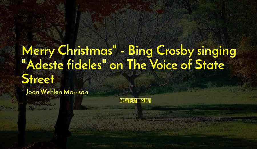 """The Singing Voice Sayings By Joan Wehlen Morrison: Merry Christmas"""" - Bing Crosby singing """"Adeste fideles"""" on The Voice of State Street"""