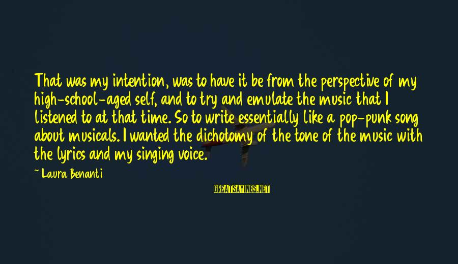 The Singing Voice Sayings By Laura Benanti: That was my intention, was to have it be from the perspective of my high-school-aged