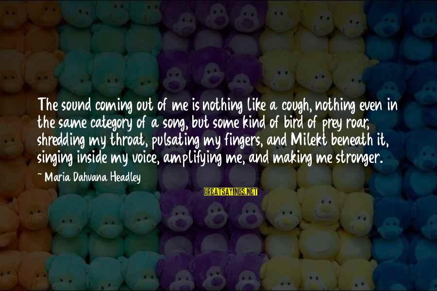 The Singing Voice Sayings By Maria Dahvana Headley: The sound coming out of me is nothing like a cough, nothing even in the