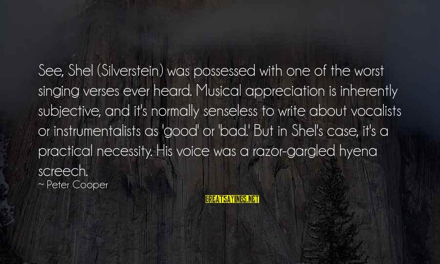 The Singing Voice Sayings By Peter Cooper: See, Shel (Silverstein) was possessed with one of the worst singing verses ever heard. Musical