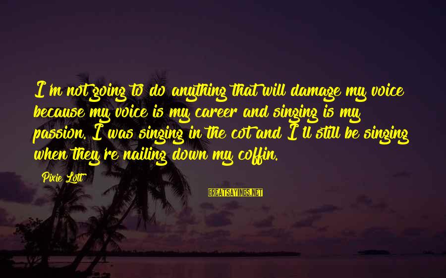 The Singing Voice Sayings By Pixie Lott: I'm not going to do anything that will damage my voice because my voice is