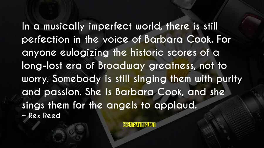 The Singing Voice Sayings By Rex Reed: In a musically imperfect world, there is still perfection in the voice of Barbara Cook.