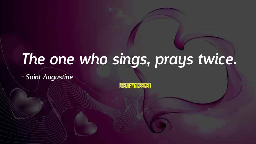 The Singing Voice Sayings By Saint Augustine: The one who sings, prays twice.