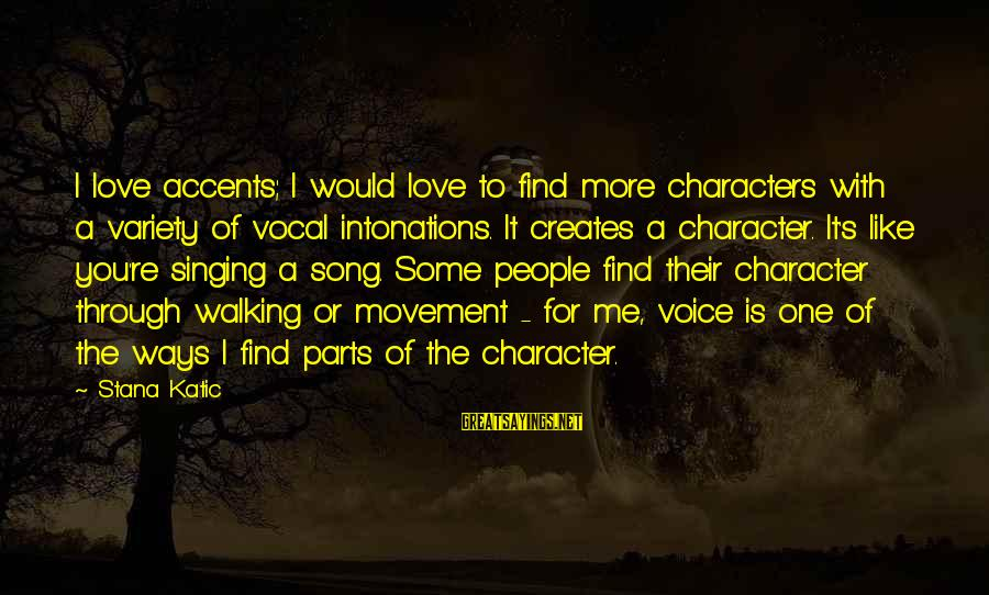 The Singing Voice Sayings By Stana Katic: I love accents; I would love to find more characters with a variety of vocal