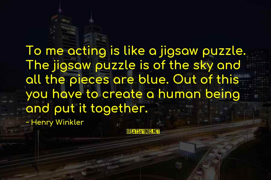 The Sky Being Blue Sayings By Henry Winkler: To me acting is like a jigsaw puzzle. The jigsaw puzzle is of the sky