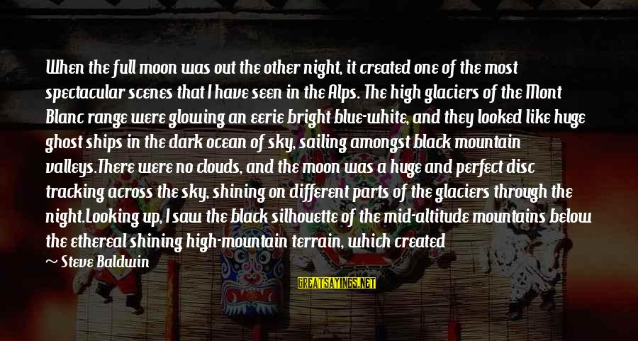 The Sky Being Blue Sayings By Steve Baldwin: When the full moon was out the other night, it created one of the most