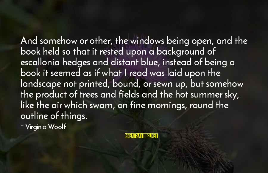 The Sky Being Blue Sayings By Virginia Woolf: And somehow or other, the windows being open, and the book held so that it