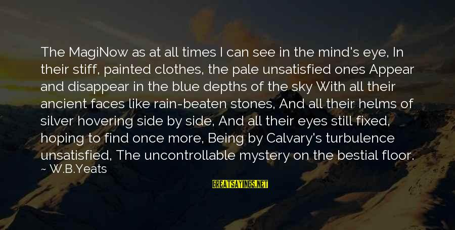 The Sky Being Blue Sayings By W.B.Yeats: The MagiNow as at all times I can see in the mind's eye, In their