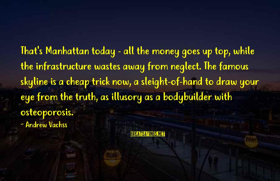 The Skyline Sayings By Andrew Vachss: That's Manhattan today - all the money goes up top, while the infrastructure wastes away