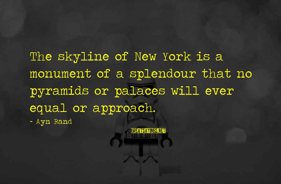 The Skyline Sayings By Ayn Rand: The skyline of New York is a monument of a splendour that no pyramids or