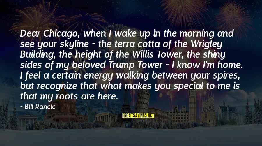 The Skyline Sayings By Bill Rancic: Dear Chicago, when I wake up in the morning and see your skyline - the