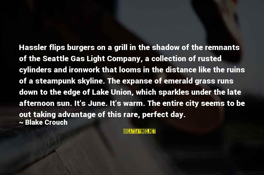 The Skyline Sayings By Blake Crouch: Hassler flips burgers on a grill in the shadow of the remnants of the Seattle
