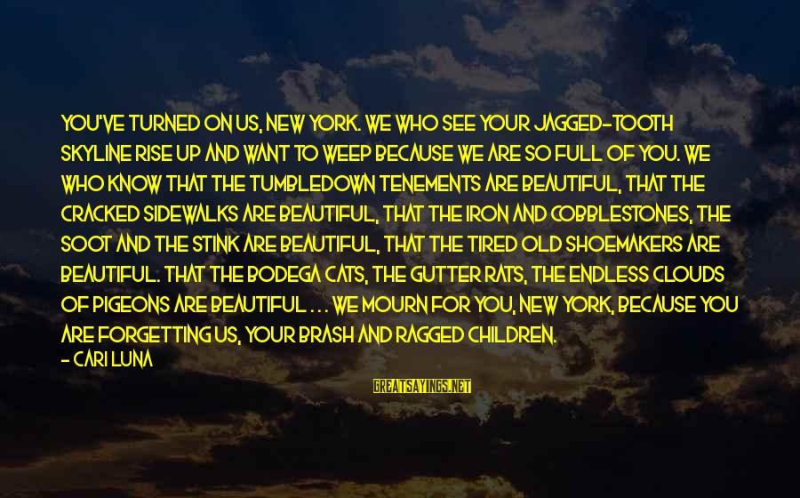 The Skyline Sayings By Cari Luna: You've turned on us, New York. We who see your jagged-tooth skyline rise up and