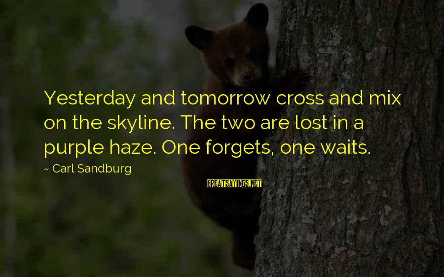 The Skyline Sayings By Carl Sandburg: Yesterday and tomorrow cross and mix on the skyline. The two are lost in a