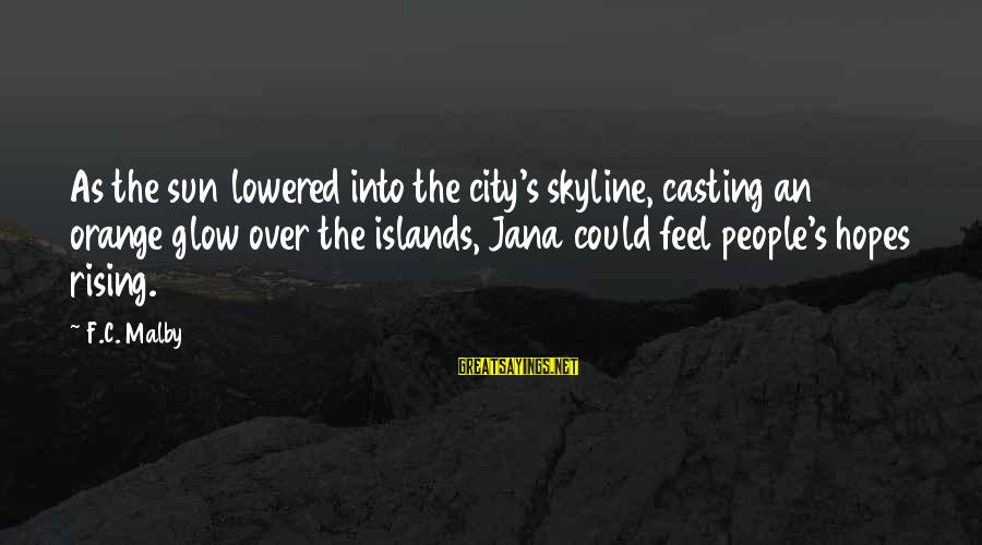 The Skyline Sayings By F.C. Malby: As the sun lowered into the city's skyline, casting an orange glow over the islands,