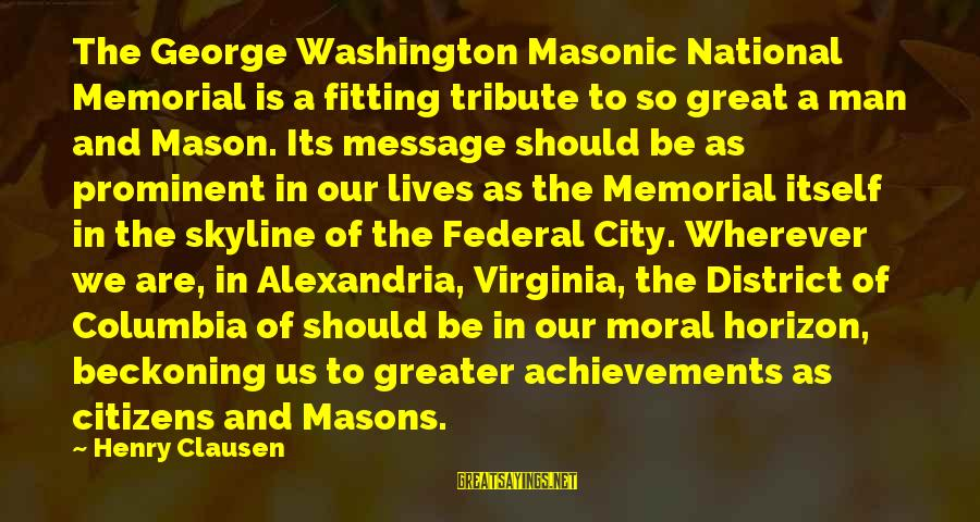 The Skyline Sayings By Henry Clausen: The George Washington Masonic National Memorial is a fitting tribute to so great a man