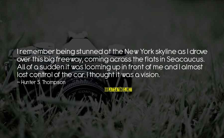 The Skyline Sayings By Hunter S. Thompson: I remember being stunned at the New York skyline as I drove over this big