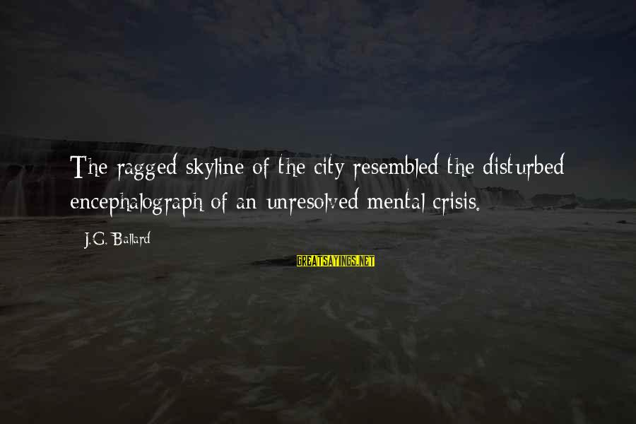 The Skyline Sayings By J.G. Ballard: The ragged skyline of the city resembled the disturbed encephalograph of an unresolved mental crisis.