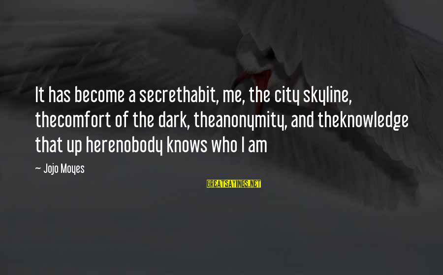 The Skyline Sayings By Jojo Moyes: It has become a secrethabit, me, the city skyline, thecomfort of the dark, theanonymity, and