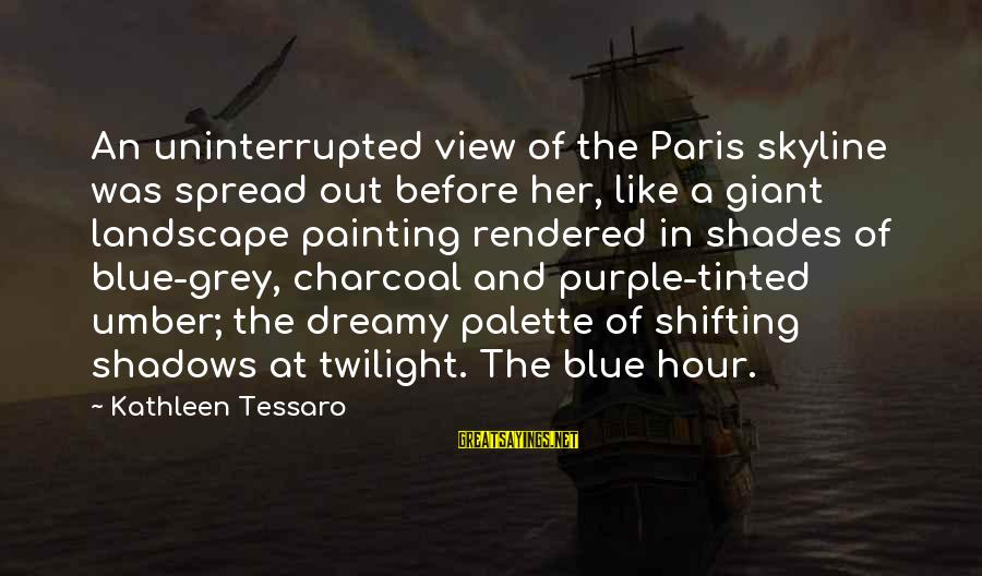 The Skyline Sayings By Kathleen Tessaro: An uninterrupted view of the Paris skyline was spread out before her, like a giant