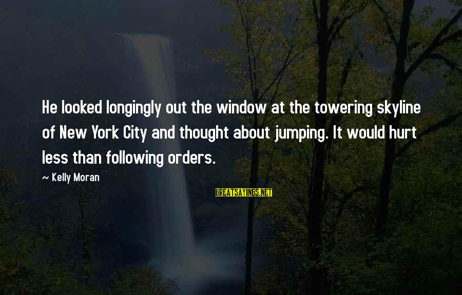 The Skyline Sayings By Kelly Moran: He looked longingly out the window at the towering skyline of New York City and