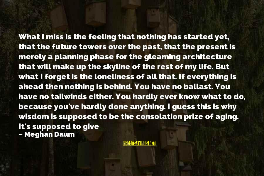 The Skyline Sayings By Meghan Daum: What I miss is the feeling that nothing has started yet, that the future towers