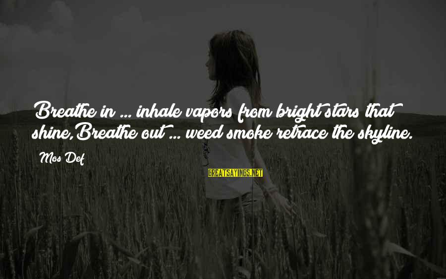 The Skyline Sayings By Mos Def: Breathe in ... inhale vapors from bright stars that shine,Breathe out ... weed smoke retrace