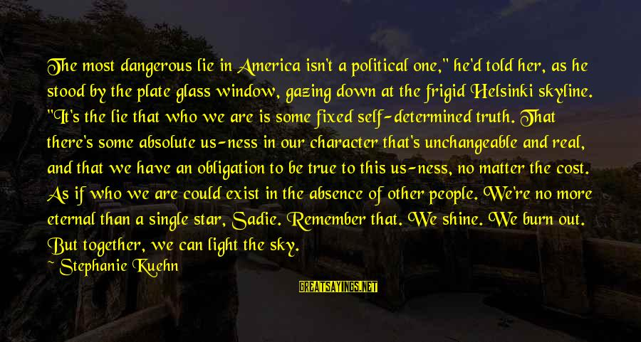 """The Skyline Sayings By Stephanie Kuehn: The most dangerous lie in America isn't a political one,"""" he'd told her, as he"""
