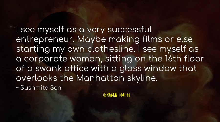 The Skyline Sayings By Sushmita Sen: I see myself as a very successful entrepreneur. Maybe making films or else starting my