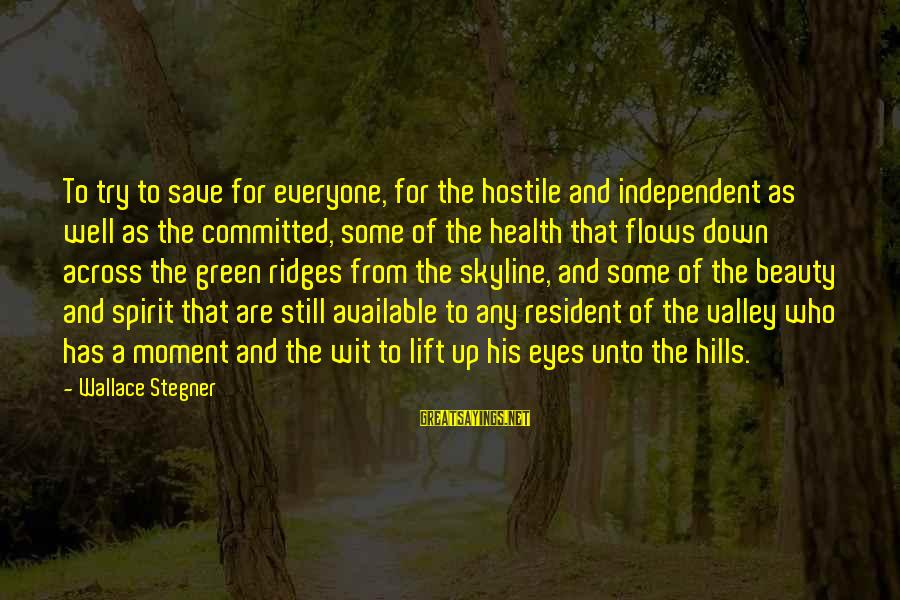 The Skyline Sayings By Wallace Stegner: To try to save for everyone, for the hostile and independent as well as the