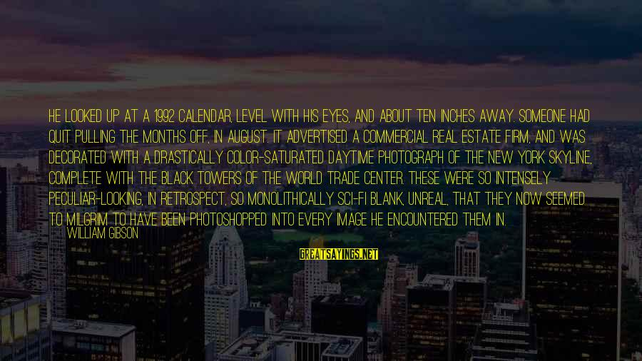 The Skyline Sayings By William Gibson: He looked up at a 1992 calendar, level with his eyes, and about ten inches