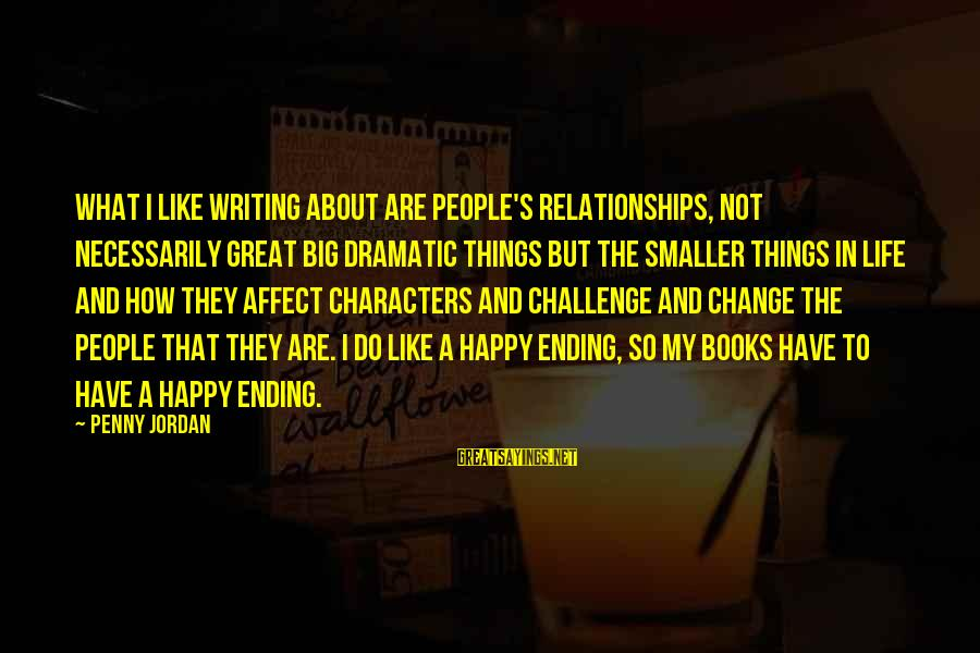 The Smaller Things In Life Sayings By Penny Jordan: What I like writing about are people's relationships, not necessarily great big dramatic things but