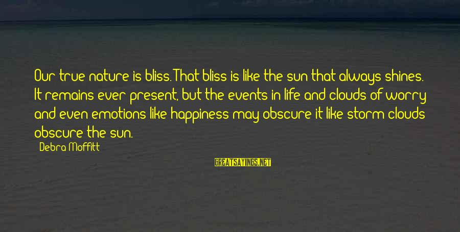 The Sun Shines Sayings By Debra Moffitt: Our true nature is bliss. That bliss is like the sun that always shines. It
