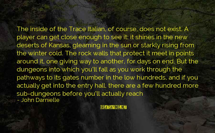 The Sun Shines Sayings By John Darnielle: The inside of the Trace Italian, of course, does not exist. A player can get