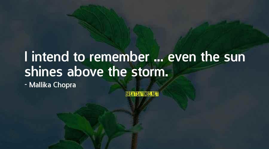 The Sun Shines Sayings By Mallika Chopra: I intend to remember ... even the sun shines above the storm.