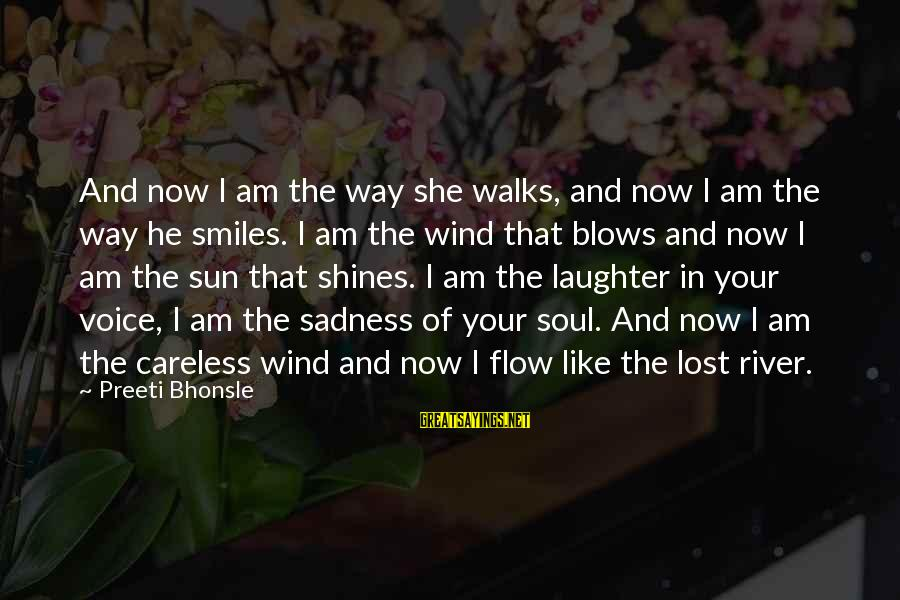 The Sun Shines Sayings By Preeti Bhonsle: And now I am the way she walks, and now I am the way he