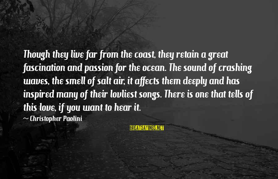 The The Ocean Sayings By Christopher Paolini: Though they live far from the coast, they retain a great fascination and passion for