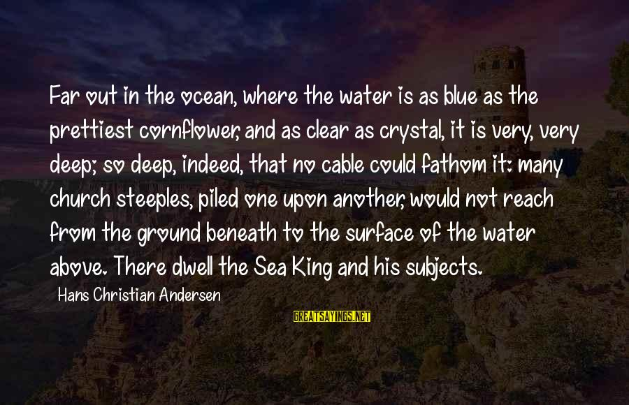 The The Ocean Sayings By Hans Christian Andersen: Far out in the ocean, where the water is as blue as the prettiest cornflower,