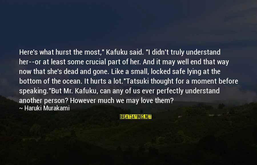"""The The Ocean Sayings By Haruki Murakami: Here's what hurst the most,"""" Kafuku said. """"I didn't truly understand her--or at least some"""