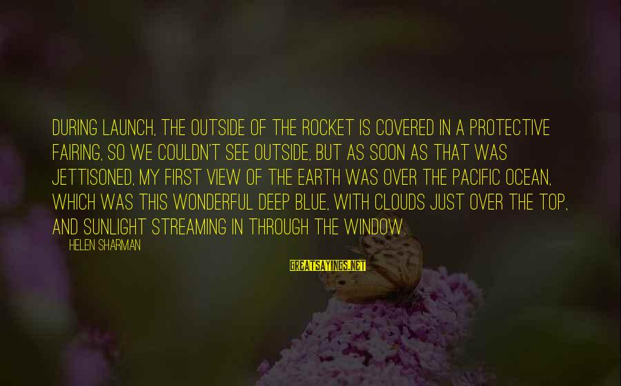The The Ocean Sayings By Helen Sharman: During launch, the outside of the rocket is covered in a protective fairing, so we