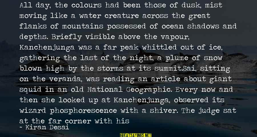 The The Ocean Sayings By Kiran Desai: All day, the colours had been those of dusk, mist moving like a water creature
