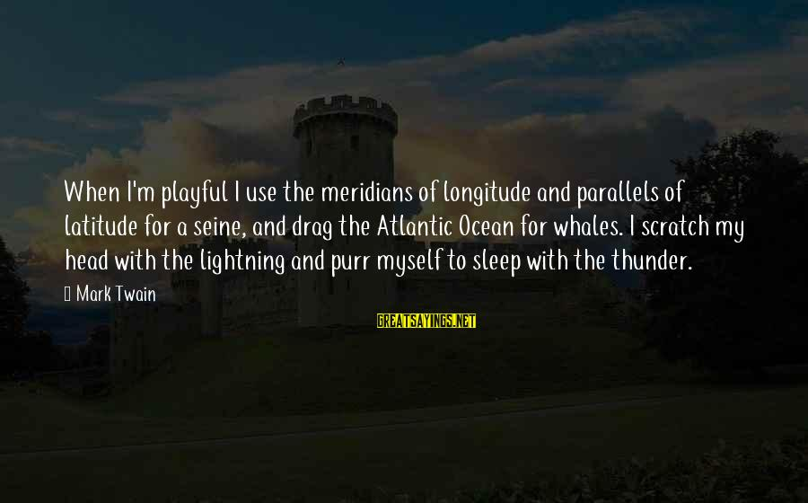 The The Ocean Sayings By Mark Twain: When I'm playful I use the meridians of longitude and parallels of latitude for a