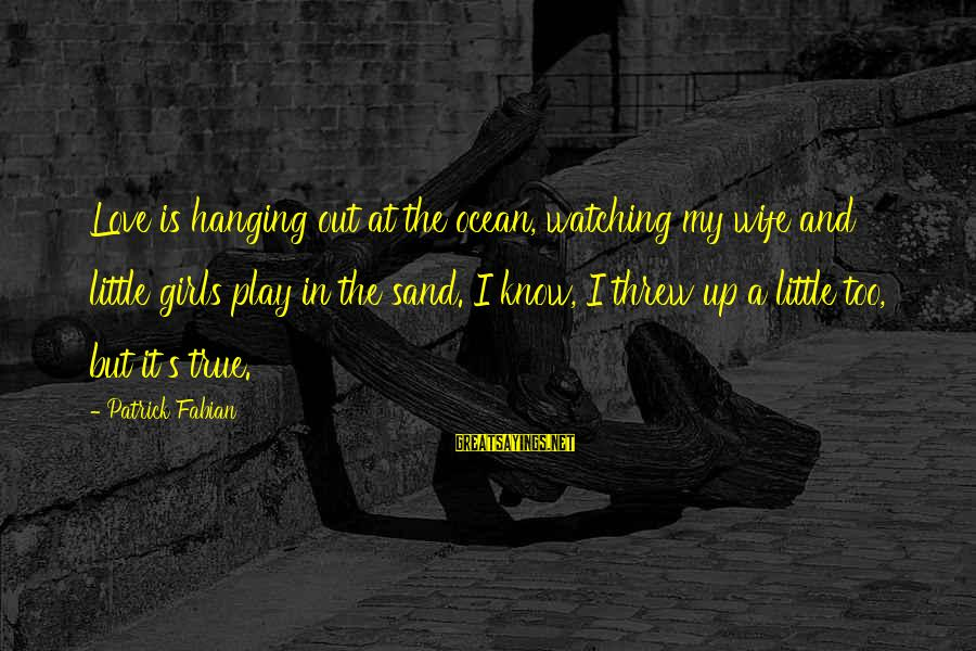 The The Ocean Sayings By Patrick Fabian: Love is hanging out at the ocean, watching my wife and little girls play in