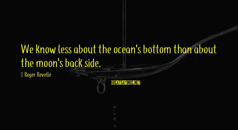 The The Ocean Sayings By Roger Revelle: We know less about the ocean's bottom than about the moon's back side.