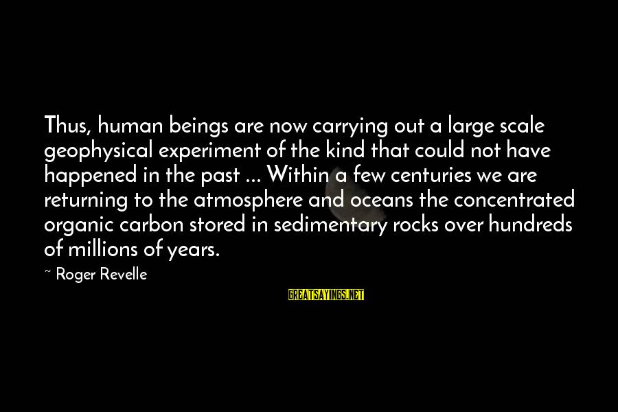 The The Ocean Sayings By Roger Revelle: Thus, human beings are now carrying out a large scale geophysical experiment of the kind